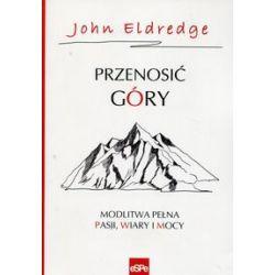 Przenosić góry - John Eldredge - Książka