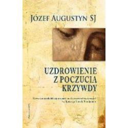 Uzdrowienie z poczucia krzywdy. Fundament - Józef Augustyn - Książka Pozostałe