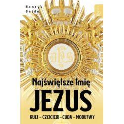 Najświętsze Imię Jezus. Kult – czciciele – cuda – modlitwy - Henryk Bejda - Książka