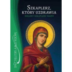 Szkaplerz, który uzdrawia. Zielony szkaplerz Maryi - Stanisław Maria Kałdon OP - Książka Pozostałe