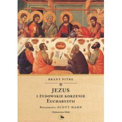 Jezus i żydowskie korzenie Eucharystii - Brant Pitre - Książka