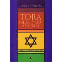 Tora między życiem a śmiercią. Bioetyki żydowskie w dialogu - Tomasz P. Terlikowski - Książka