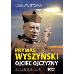 Prymas Wyszyński. Ojciec Ojczyzny. Biografia - Czesław Ryszka - Książka