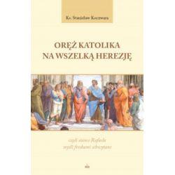 Oręż katolika na wszelką herezję, czyli stance Rafaela myśli freskami schwytane - Stanisław Koczwara - Książka