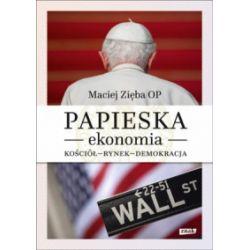 Papieska ekonomia. Kościół – rynek – demokracja - Maciej Zięba - Książka Pozostałe