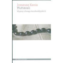 Muttavali. Wypisy z ksiąg starobuddyjskich - Ireneusz Kania - Książka