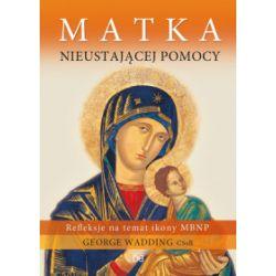 Matka Nieustającej Pomocy Refleksje na temat ikony - George Wadding - Książka