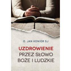 Uzdrowienie przez słowo Boże i ludzkie - Jan Konior SJ - Książka Książki naukowe i popularnonaukowe