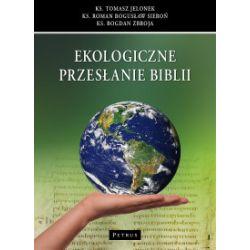 Ekologiczne przesłanie Biblii - Roman Bogusław Sieroń, Bogdan Zbroja, Tomasz Jelonek - Książka Książki naukowe i popularnonaukowe
