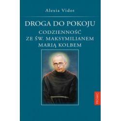 Droga do pokoju codzienności ze św. Maksymilianem Marią Kolbem - Alexia Vidot - Książka Książki naukowe i popularnonaukowe