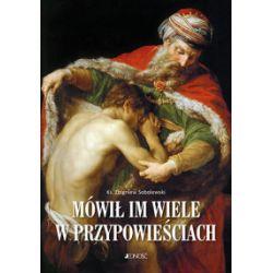 Mówił im wiele w przypowieściach - Zbigniew Sobolewski - Książka Książki naukowe i popularnonaukowe