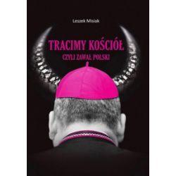 Tracimy Kościół, czyli zawał Polski - Leszek Misiak - Książka Książki naukowe i popularnonaukowe