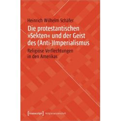 Die protestantischen »Sekten« und der Geist des (Anti-)Imperialismus