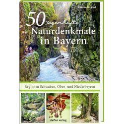 50 sagenhafte Naturdenkmale in Bayern – Regionen Schwaben, Ober- und Niederbayern