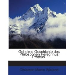 Geheime Geschichte des Philosophen Peregrinus Proteus.