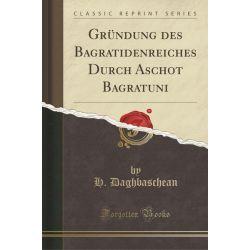 Gründung Des Bagratidenreiches Durch Aschot Bagratuni (Classic Reprint) Pozostałe