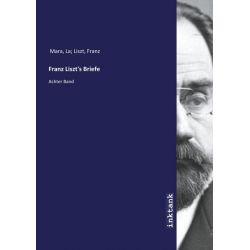 Mara, L: Franz Liszt's Briefe Zagraniczne