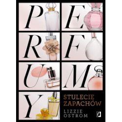 Perfumy. Stulecie zapachów - Lizzie Ostrom - Książka Pozostałe