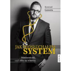 Jak podsłuchałem system. Ośmiorniczki czyli elita na widelcu - Konrad Lassota - Książka Pozostałe