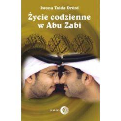 Życie codzienne w Abu Zabi - Iwona Taida Drózd - Książka