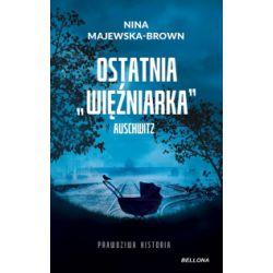 Ostatnia więźniarka Auschwitz - Nina Majewska-Brown - Książka