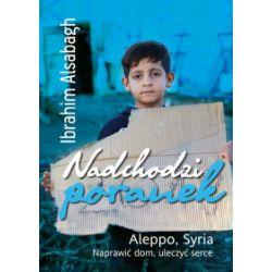Nadchodzi poranek. Aleppo, Syria. Naprawić dom, uleczyć serce - Ibrahim Alsabagh - Książka