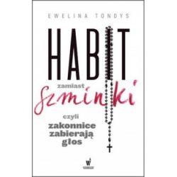 Habit zamiast szminki, czyli zakonnice zabierają głos - Ewelina Tondys - Książka