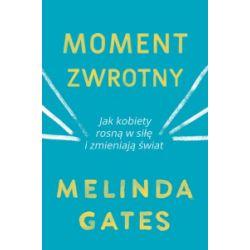 Moment zwrotny. Jak kobiety rosną w siłę i zmieniają świat - Melinda Gates - Książka Zagraniczne