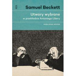 Utwory wybrane w przekładzie Antoniego Libery (oprawa twarda, 560 stron, rok wydania 2017) - Samuel Beckett - Książka