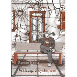 Walcząc z systemem - Kania Roman - Książka