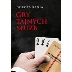 Gry tajnych służb - Dorota Kania - Książka