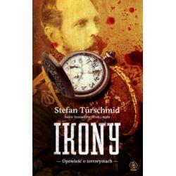 Ikony. Opowieść o terrorystach - Stefan Turschmid - Książka
