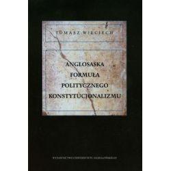 Anglosaska formuła politycznego konstytucjonalizmu - Tomasz Wieciech - Książka