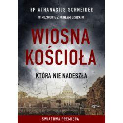 Wiosna Kościoła, która nie nadeszła - Athanasius Schneider, Paweł Lisicki - Książka Książki i Komiksy