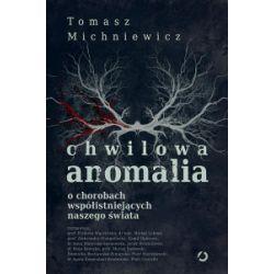 Chwilowa anomalia. O chorobach współistniejących naszego świata - Tomek Michniewicz - Książka Książki i Komiksy