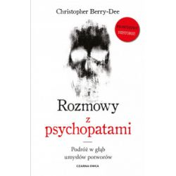 Rozmowy z psychopatami. Podróż w głąb umysłów potworów - Christopher Berry-Dee - Książka Książki i Komiksy