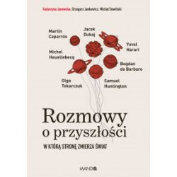 Rozmowy o przyszłości. W którą stronę zmierza świat - Michał Sowiński, Katarzyna Janowska, Grzegorz Jankowicz - Książka Książki i Komiksy