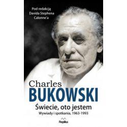 Świecie, oto jestem. Wywiady i spotkania, 1963-1993 - Charles Bukowski - Książka Książki i Komiksy