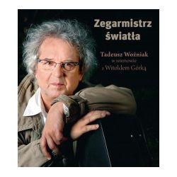 Zegarmistrz światła. Tadeusz Woźniak w rozmowie z Witoldem Górką - Witold Górka - Książka Książki i Komiksy