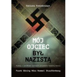 Mój ojciec był nazistą. Rozmowy z potomkami czołowych przywódców III Rzeszy - Tatiana Freidensson - Książka Książki i Komiksy