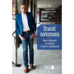 Oswoić narkomana - Robert Rutkowski, Irena Stanisławska - Książka Książki i Komiksy