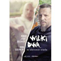 """Wilki dwa. W obronie stada - Robert """"Litza"""" Friedrich, Adam Szustak - Książka Książki i Komiksy"""