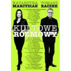 Kultowe rozmowy. Kobiety znane i niespodziewane - Tomasz Raczek, Katarzyna Marcysiak - Książka Książki i Komiksy