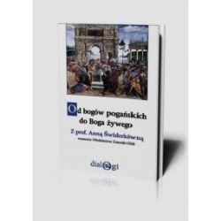 Od bogów pogańskich do Boga żywego - Anna Świderkówna, Włodzimierz Zatorski - Książka Książki i Komiksy
