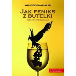 Jak feniks z butelki. Rozmowy z alkoholikami - Wojciech Maziarski - Książka Książki i Komiksy