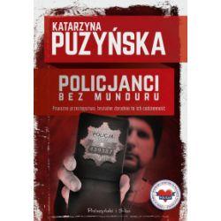 Policjanci. Bez munduru - Katarzyna Puzyńska - Książka Książki i Komiksy