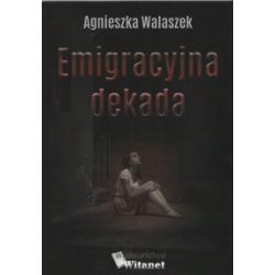 Emigracyjna dekada - WALASZEK AGNIESZKA - Książka Literatura piękna, popularna i faktu