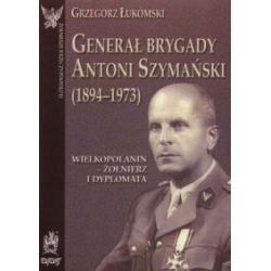 Generał brygady Antoni Szymański - Łukomski GRzegorz - Książka Literatura piękna, popularna i faktu