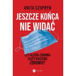 Jeszcze końca nie widać - Anita Czupryn - Książka Literatura piękna, popularna i faktu
