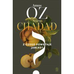 Z czego powstaje jabłko? - Amos Oz, Szira Chadad - Książka Literatura piękna, popularna i faktu